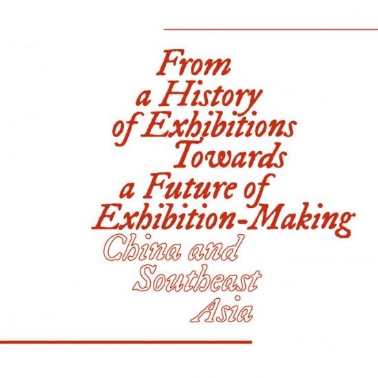 From a History of Exhibitions towards a Future of Exhibition-Making: China and Southeast Asia